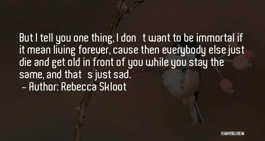 If You Want To Stay Quotes By Rebecca Skloot