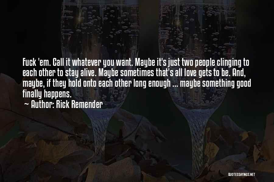 If You Want To Stay Quotes By Rick Remender