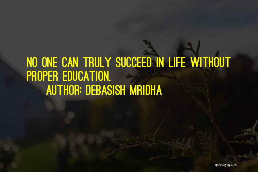 If You Want To Succeed In Life Quotes By Debasish Mridha