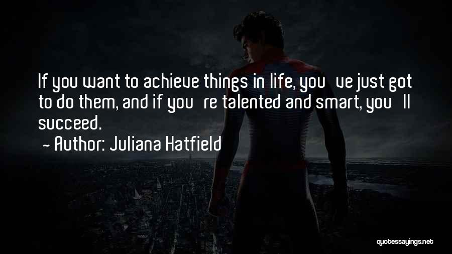 If You Want To Succeed In Life Quotes By Juliana Hatfield