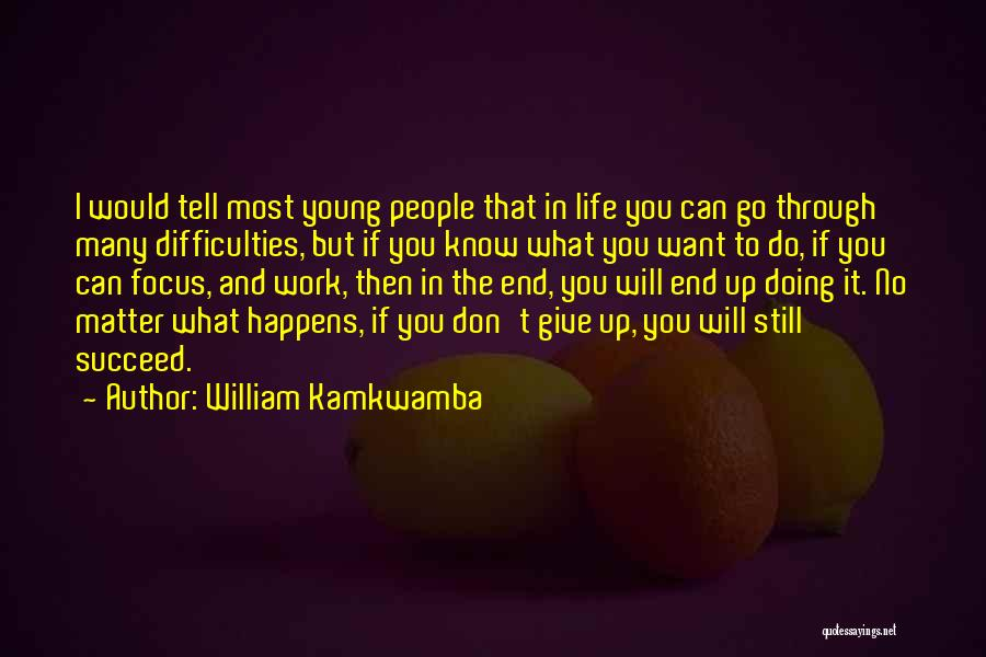If You Want To Succeed In Life Quotes By William Kamkwamba
