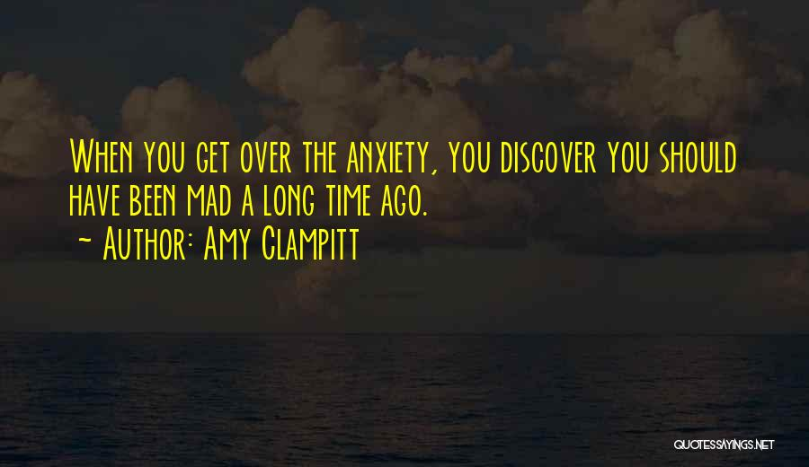 If Your Mad At Me Quotes By Amy Clampitt