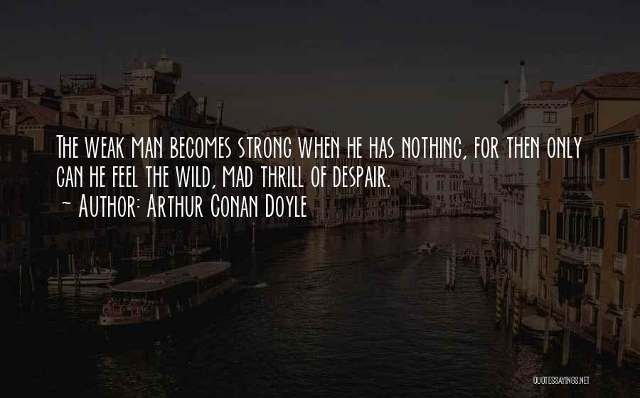 If Your Mad At Me Quotes By Arthur Conan Doyle