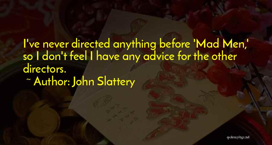 If Your Mad At Me Quotes By John Slattery