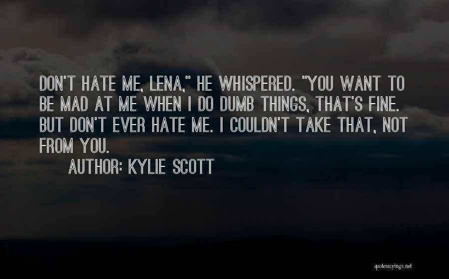 If Your Mad At Me Quotes By Kylie Scott