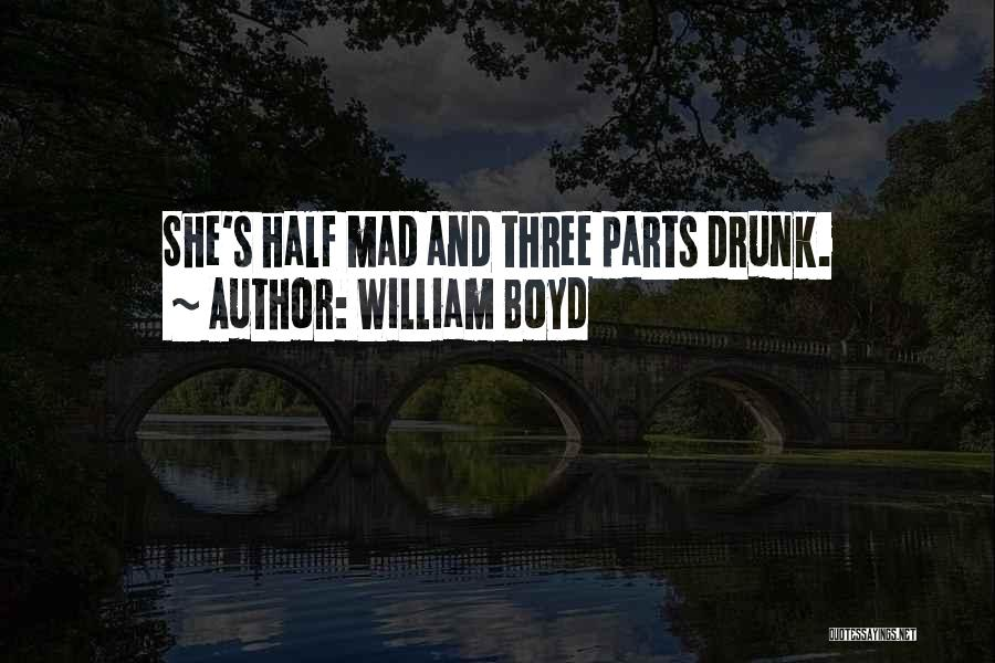 If Your Mad At Me Quotes By William Boyd