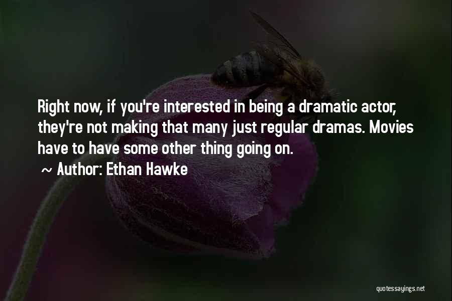 If You're Not Interested Quotes By Ethan Hawke
