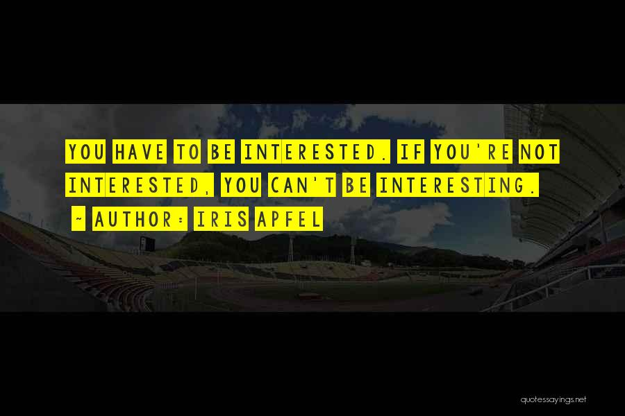 If You're Not Interested Quotes By Iris Apfel
