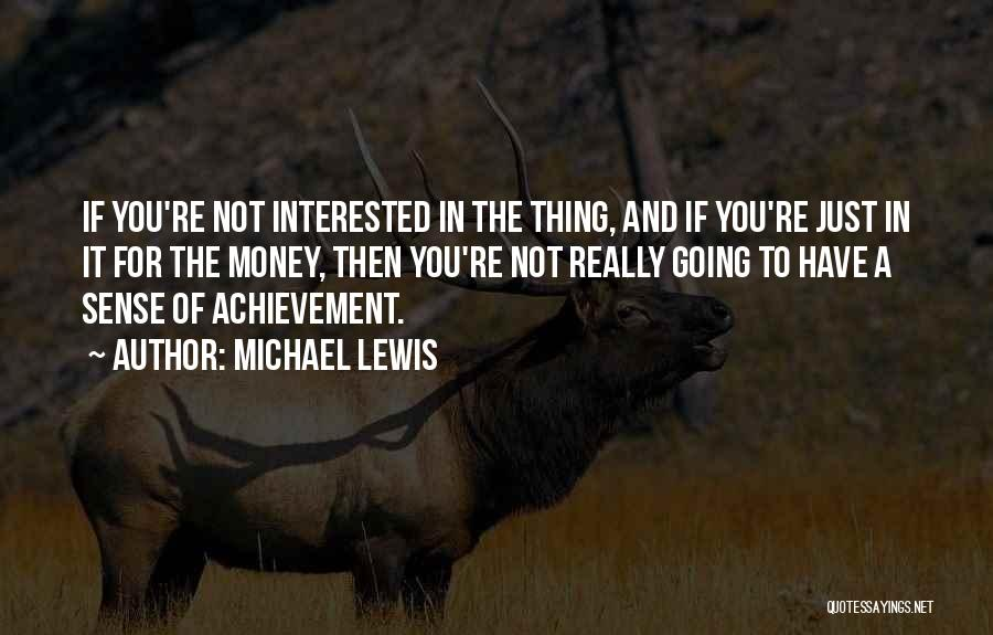 If You're Not Interested Quotes By Michael Lewis
