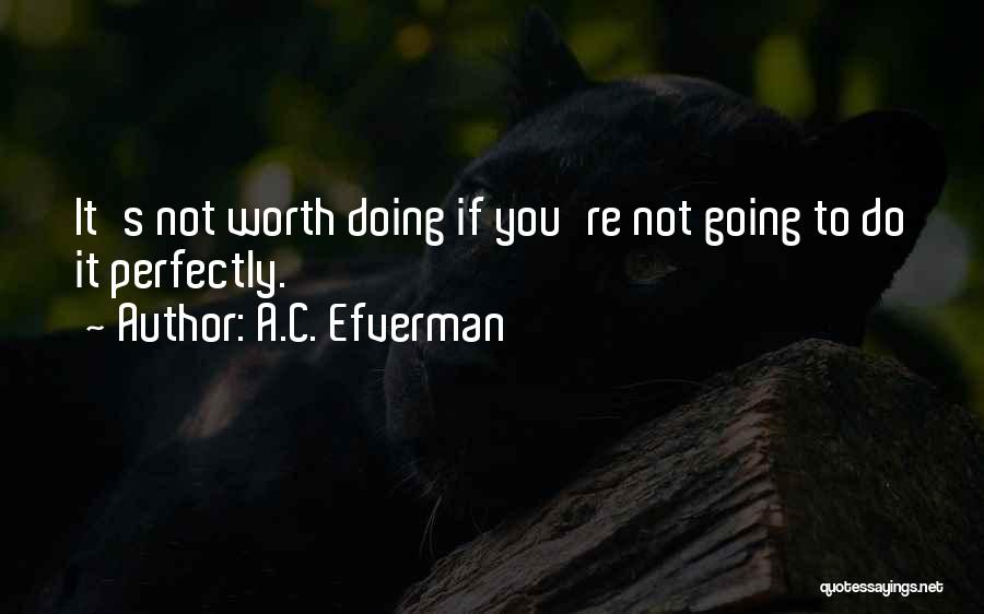 If You're Worth It Quotes By A.C. Efverman
