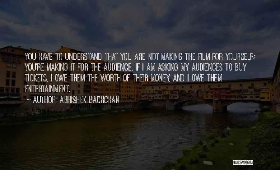 If You're Worth It Quotes By Abhishek Bachchan