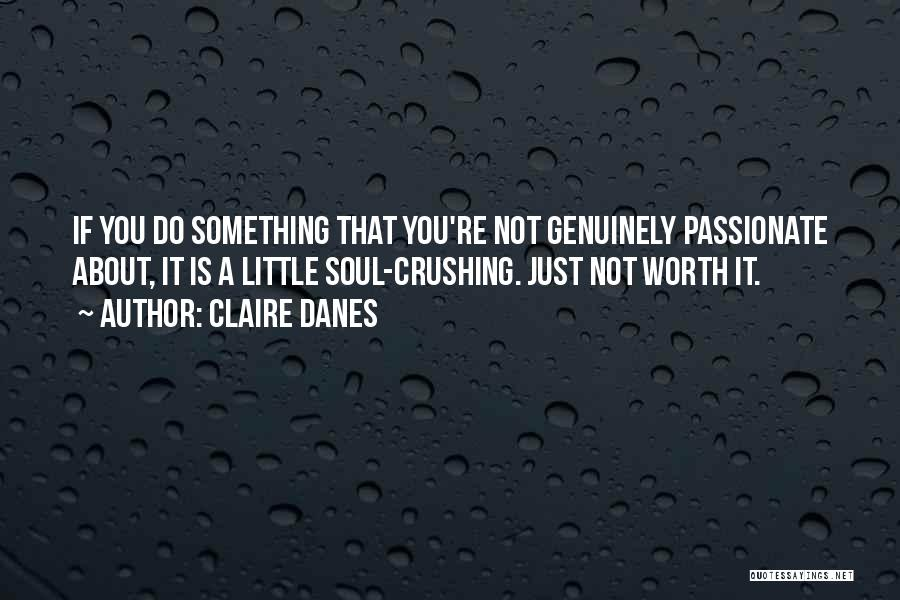 If You're Worth It Quotes By Claire Danes