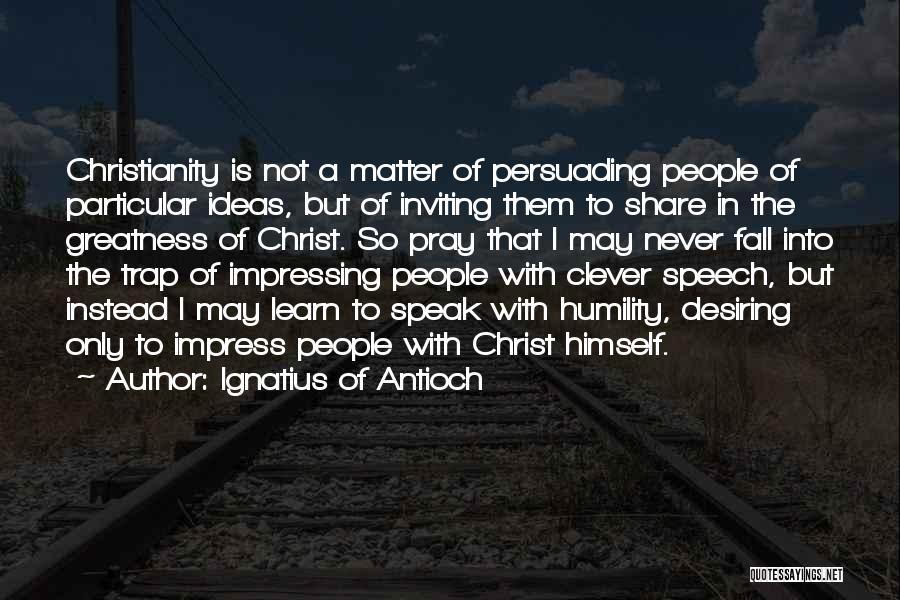Ignatius Of Antioch Quotes 1545535