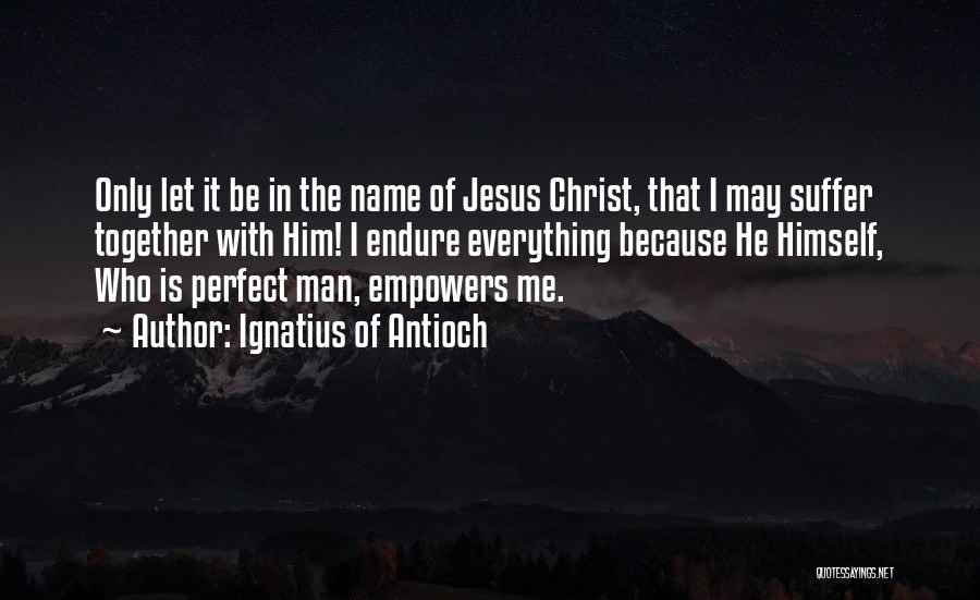 Ignatius Of Antioch Quotes 208697