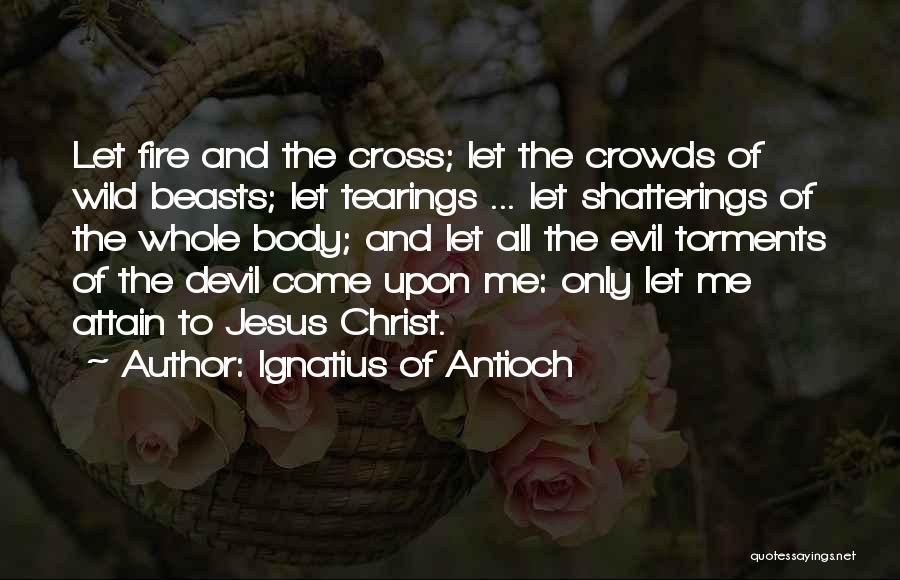 Ignatius Of Antioch Quotes 2112823