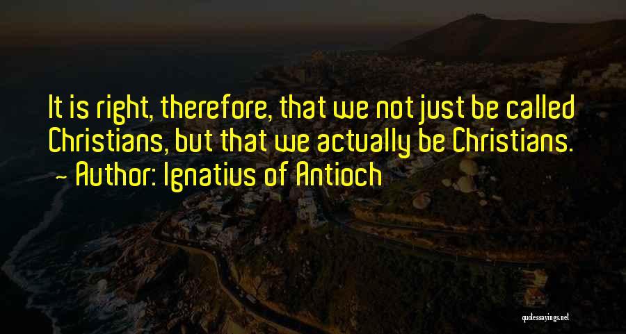 Ignatius Of Antioch Quotes 336538