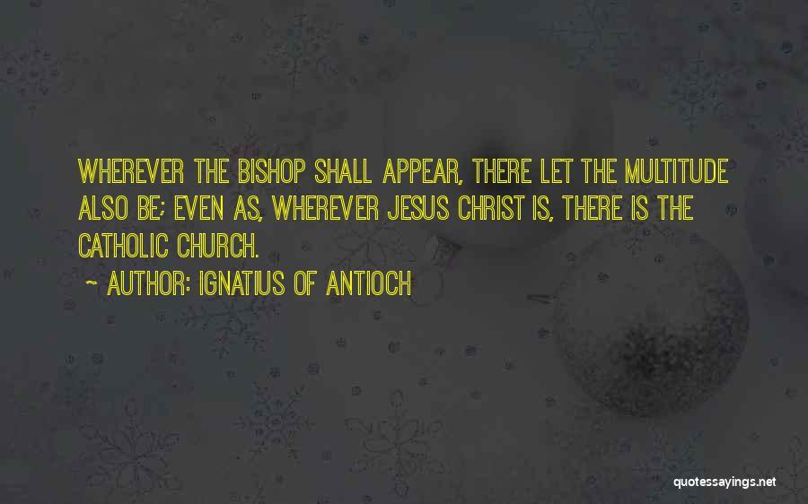 Ignatius Of Antioch Quotes 378052