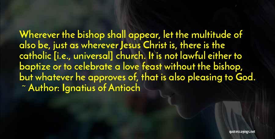 Ignatius Of Antioch Quotes 861780