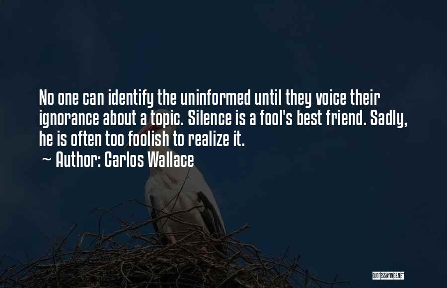 Ignorance Is The Best Quotes By Carlos Wallace
