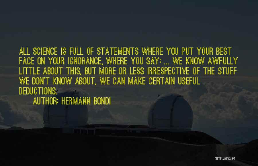 Ignorance Is The Best Quotes By Hermann Bondi