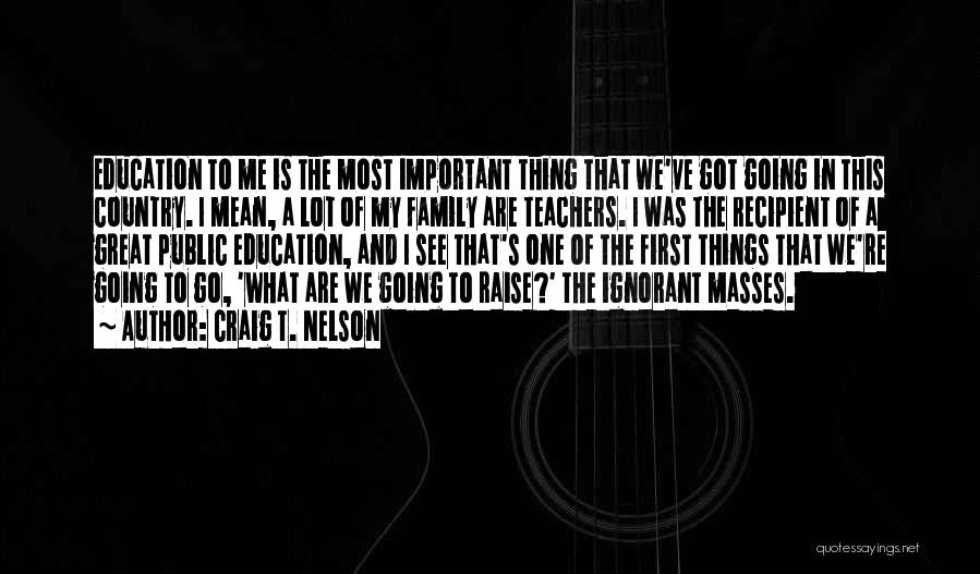 Ignorant Family Quotes By Craig T. Nelson