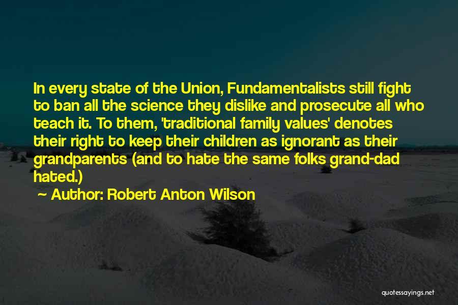 Ignorant Family Quotes By Robert Anton Wilson