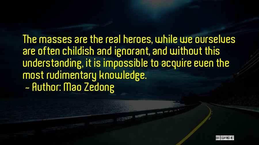 Ignorant Masses Quotes By Mao Zedong