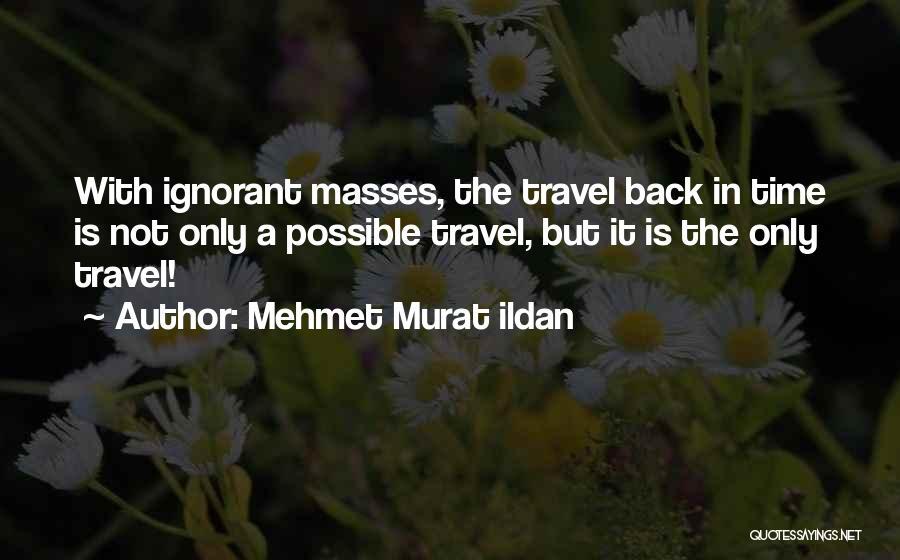 Ignorant Masses Quotes By Mehmet Murat Ildan