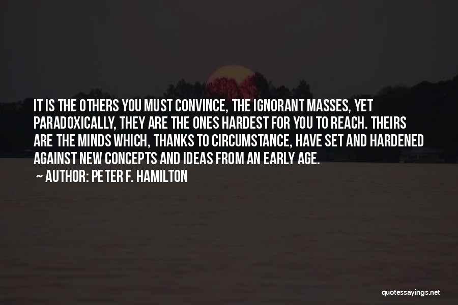 Ignorant Masses Quotes By Peter F. Hamilton