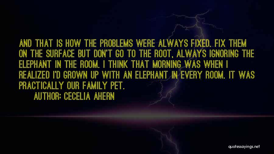 Ignoring Your Family Quotes By Cecelia Ahern