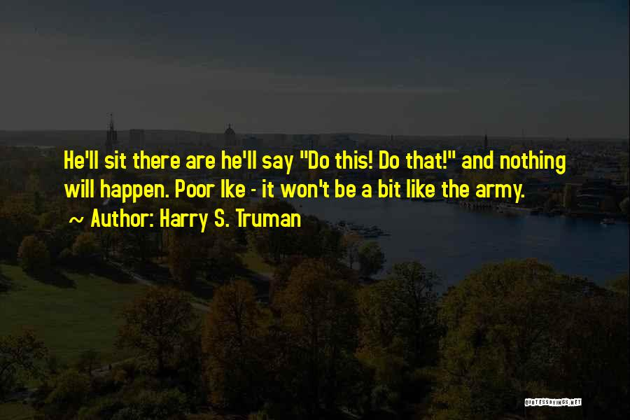 Ike Quotes By Harry S. Truman
