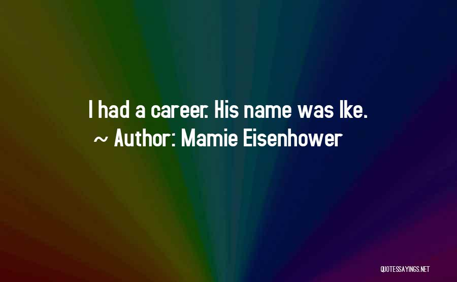 Ike Quotes By Mamie Eisenhower