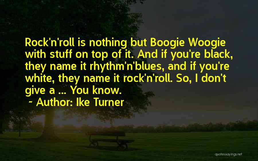 Ike Turner Quotes 1398126