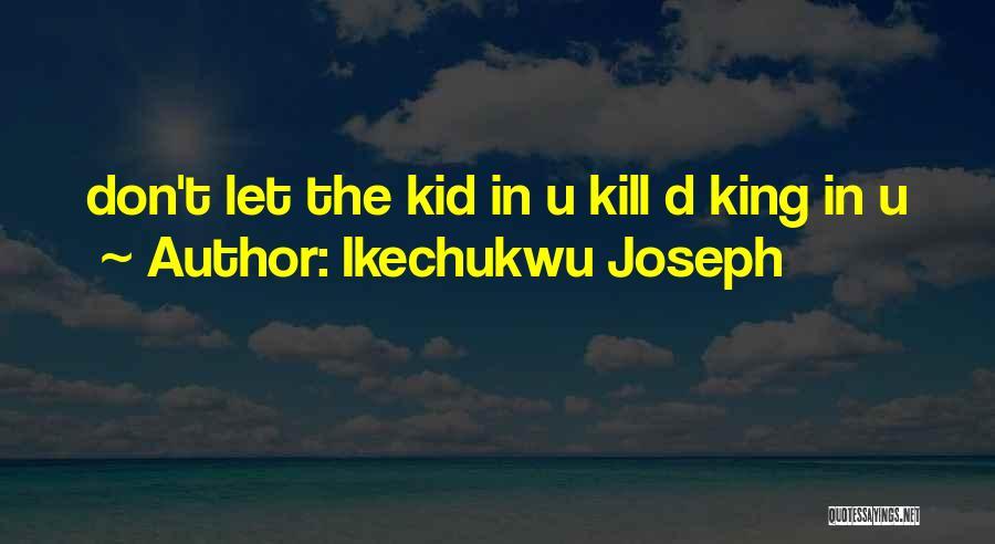 Ikechukwu Joseph Quotes 1051467