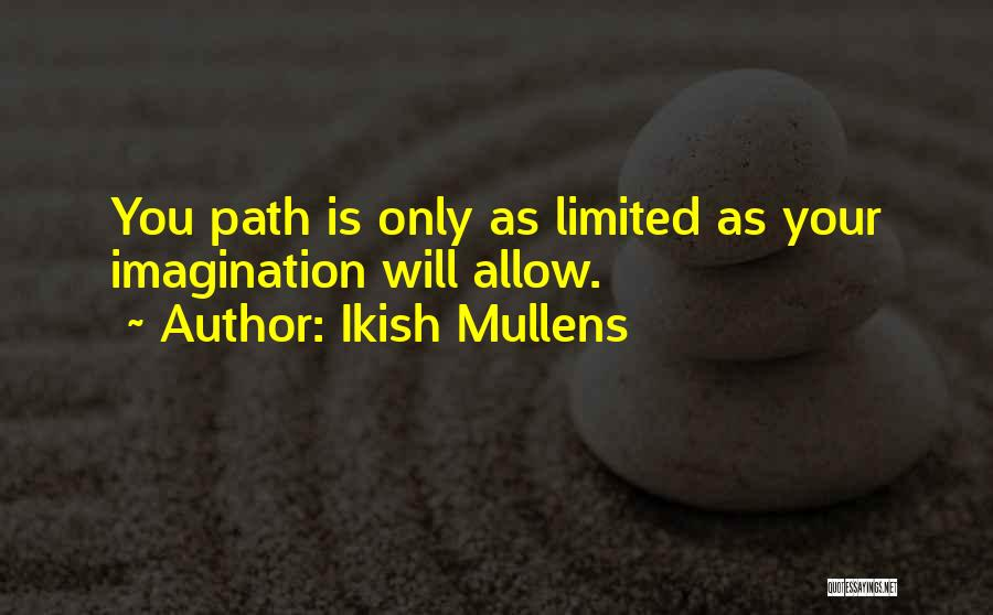 Ikish Mullens Quotes 1211491