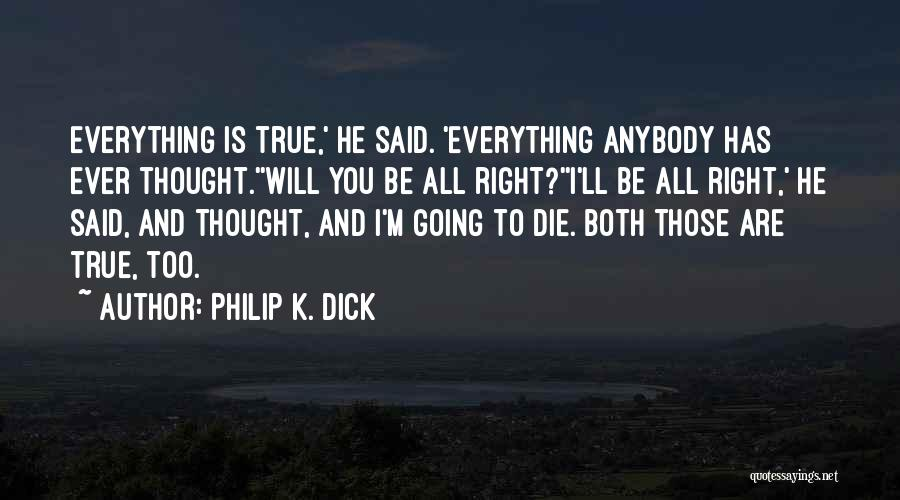 I'll Be True To You Quotes By Philip K. Dick