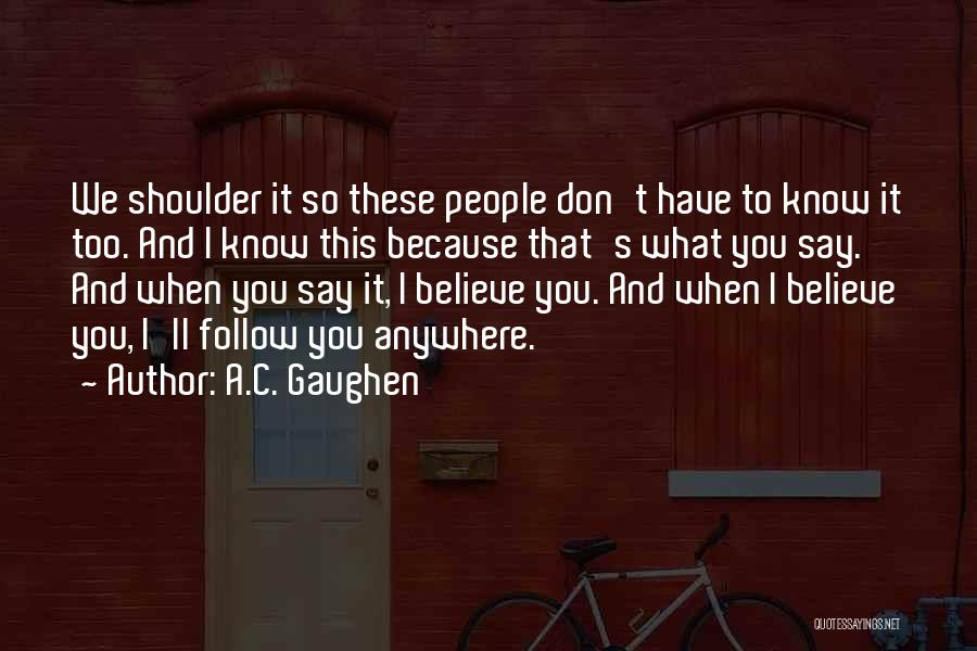 I'll Follow You Anywhere Quotes By A.C. Gaughen