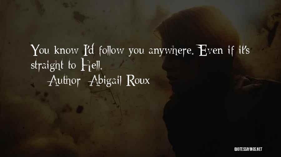 I'll Follow You Anywhere Quotes By Abigail Roux