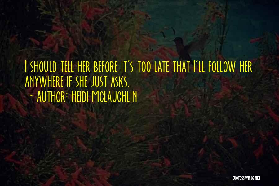 I'll Follow You Anywhere Quotes By Heidi McLaughlin