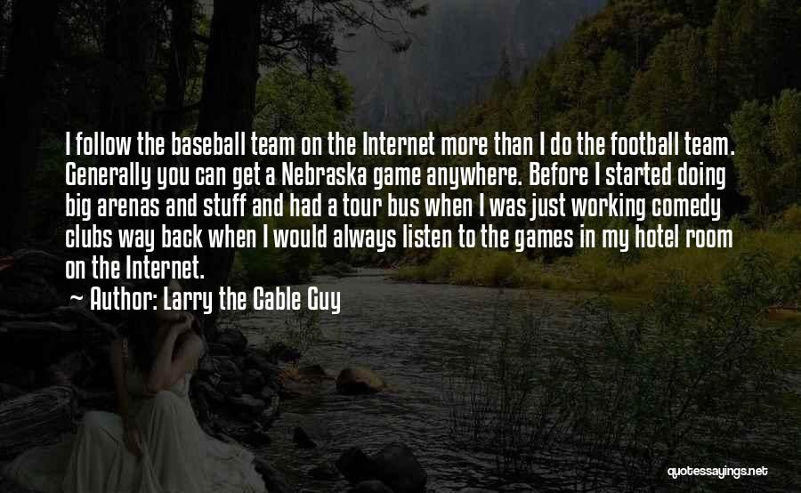 I'll Follow You Anywhere Quotes By Larry The Cable Guy