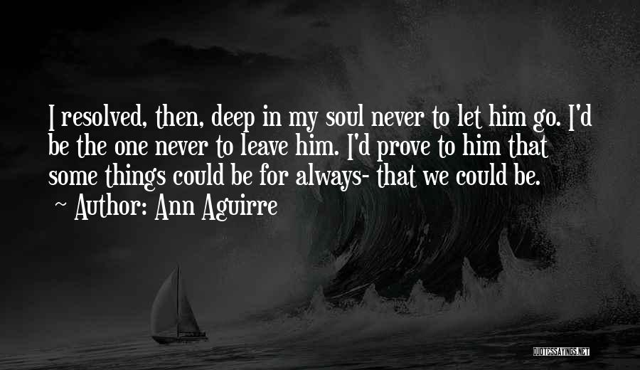 I'll Love Him Forever Quotes By Ann Aguirre
