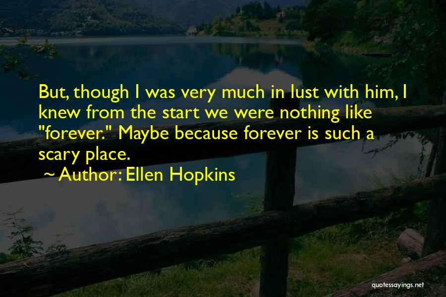 I'll Love Him Forever Quotes By Ellen Hopkins