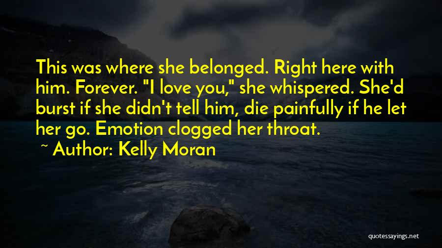 I'll Love Him Forever Quotes By Kelly Moran