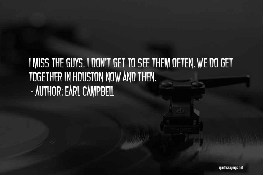 I'll Miss You Guys Quotes By Earl Campbell