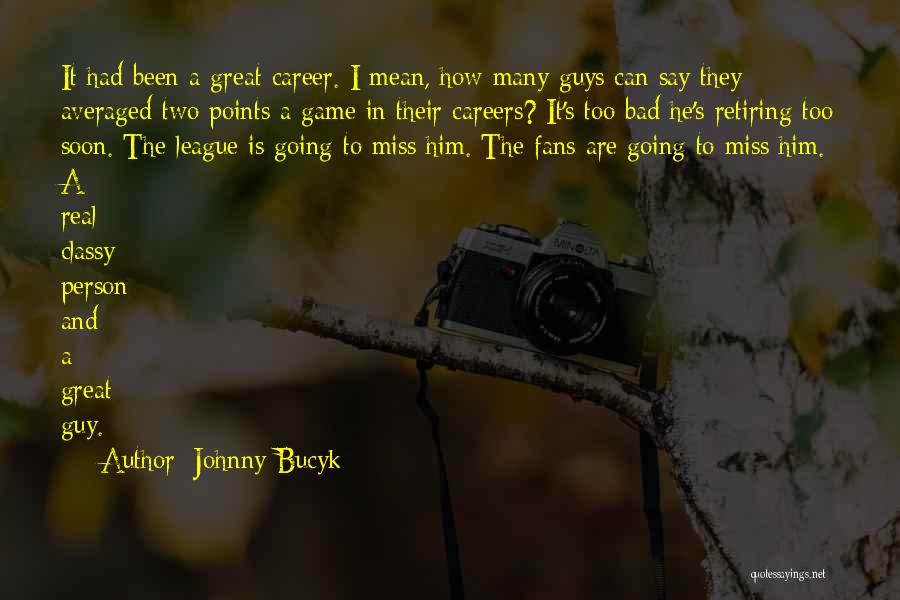 I'll Miss You Guys Quotes By Johnny Bucyk