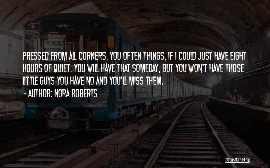 I'll Miss You Guys Quotes By Nora Roberts