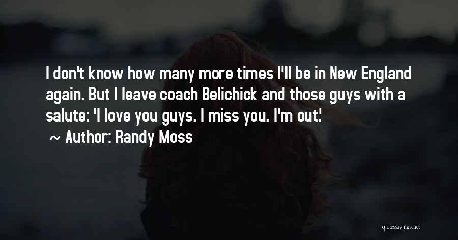 I'll Miss You Guys Quotes By Randy Moss