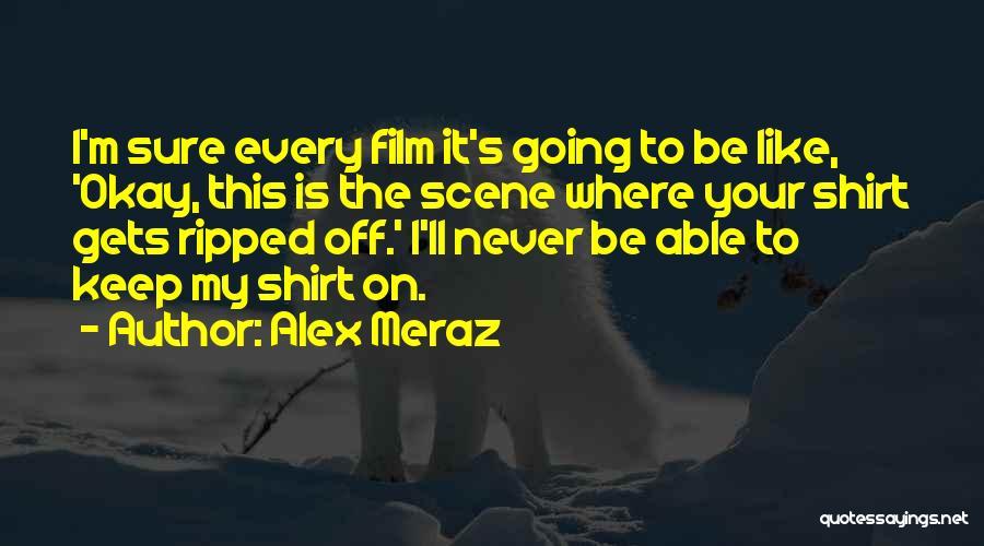 I'll Never Be Okay Quotes By Alex Meraz
