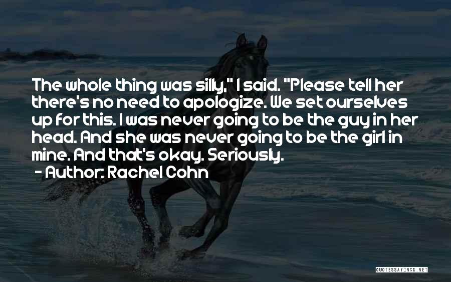 I'll Never Be Okay Quotes By Rachel Cohn