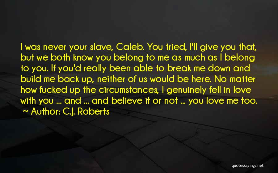 I'll Never Break Up With You Quotes By C.J. Roberts